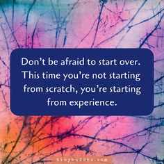 Don't Be Afraid to Start Over - Tiny Buddha Starting Over Quotes, Over It Quotes, Now Quotes, Great Quotes, Quotes To Live By, Life Quotes, Living Quotes, Smart Quotes, Positive Affirmations