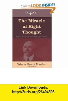 The Miracle of Right Thought (9781604445343) Orison Swett Marden , ISBN-10: 1604445343  , ISBN-13: 978-1604445343 ,  , tutorials , pdf , ebook , torrent , downloads , rapidshare , filesonic , hotfile , megaupload , fileserve