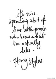Harry Styles quote from This Is Us. Guys you don't understand how much this actually breaks my heart... He gets judged so much in the media and he only has a small group who really know him and I can't even describe how much I want to be in that group. I LOVE U HARRY.