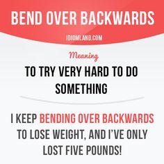 "idiomland: "" ""Bend over backwards"" means ""to try very hard to do something"". Example: I keep bending over backwards to lose weight, and I've only lost five pounds! Get our apps for learning English: learzing.com """
