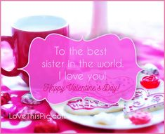 To The Best Sister On Valentines Day Valentines Day Valentineu0027s Day  Valentines Day Quotes Happy Valentines