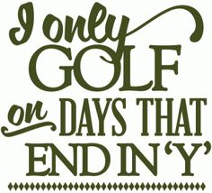 Silhouette Online Store - View Design #45172: i only golf on days that end in y - vinyl phrase
