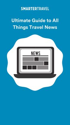 Check out our ultimate guide to all things travel news. Travel News, All Things, Digital, Check