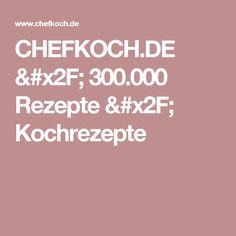 CHEFKOCH.DE / 300.000 Rezepte / Kochrezepte
