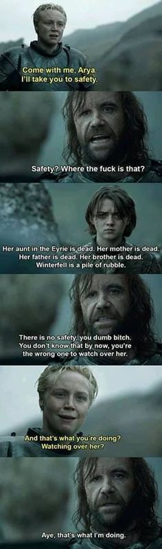 Proof that The Hound is the real hero of Game Of Thrones. Got Game Of Thrones, Game Of Thrones Quotes, Game Of Thrones Funny, Hound Game Of Thrones, Game Of Thrones Brienne, Brienne Of Tarth, Game Of Thrones Facts, Winter Is Here, Winter Is Coming