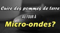 Cuire ses pommes de terre au micro-ondes