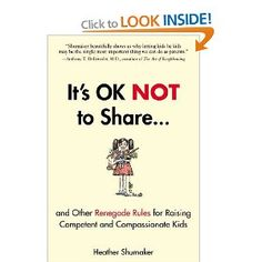 Raising toddlers:   It's OK Not to Share and Other Renegade Rules for Raising Competent and Compassionate Kids: Amazon.ca: Heather Shumaker: Books