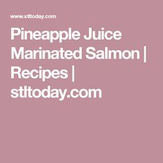 Pineapple Juice Marinated Salmon | Recipes | stltoday.com
