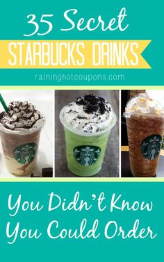35 Secret Starbucks Drinks You Didn't Know You Could Order I will have to try the fruity ones over the summer when they have their refreshers :).