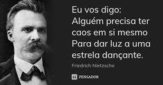Eu vos digo: Alguém precisa ter caos em si mesmo Para dar luz a uma estrela dançante. — Friedrich Nietzsche