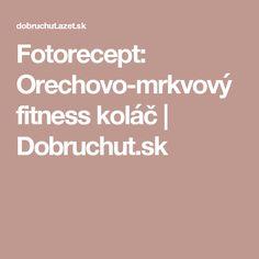 Fotorecept: Orechovo-mrkvový fitness koláč | Dobruchut.sk