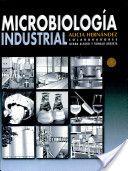 Microbiología industrial / Alicia Hernández ; colaboradores, Ileana Alfaro y Ronald Arrieta. Editorial Universidad Estatal a Distancia, 2003