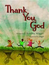 Thank You, God by J. Bradley Wigger, illustrated by @jagosilver   A heartwarming reminder of life's blessings.