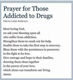 Prayer for those addicted to drugs. Don't enable them, but support their recovery...