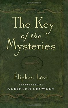 The Key of the Mysteries: Eliphas Levi, Aleister Crowley: 9780877280781 Magick Book, Witchcraft, Best Books For Men, Eliphas Levi, Books To Read, My Books, Occult Books, Aleister Crowley, Spirituality Books