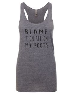1422be8c2a791 Blame It All On My Roots Racerback Tank. Clothing. Women s Clothing. Tanks. Tank  Top. Funny Sayings Tank. Country Music Tank