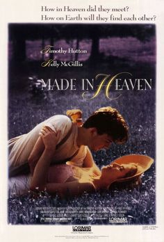 Made in Heaven, Timothy Hutton's best movie ever! Could watch it a hundred times and not get tired of it! LOVELY MOVIE
