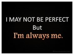 I may not be perfect…