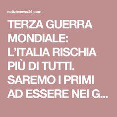 TERZA GUERRA MONDIALE: L'ITALIA RISCHIA PIÙ DI TUTTI. SAREMO I PRIMI AD ESSERE NEI GUAI - Notizie News24