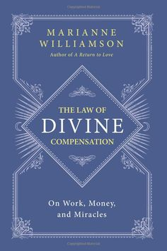 The Law of Divine Compensation: On Work, Money, and Miracles: Marianne Williamson: 9780062205421: Amazon.com: Books