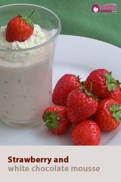 Try this recipe for strawberry and white chocolate mousse!