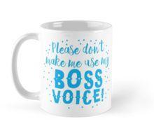 Please don't make me use my Boss voice Jazzydevil RedBubble Mug