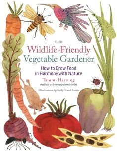 The Wildlife-Friendly Vegetable Gardener: How to Grow Food in Harmony with Nature by Tammi Hartung http://www.amazon.com/dp/1612120555/ref=cm_sw_r_pi_dp_LKdRtb0PYBW7HAXD
