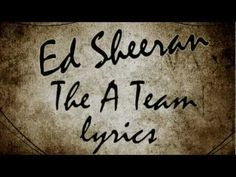 Ed Sheeran - The A Team Lyrics    My Story the difference is I hope I have a happy ending :)