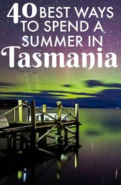 How to spend the ultimate summer in Tasmania ✨