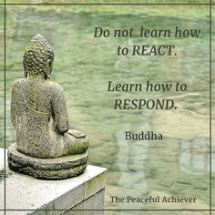 "Wisdom Quote ~ ""Do not learn how to react. Learn how to respond."" Buddha... #Peace and #Love #SWaGKing"