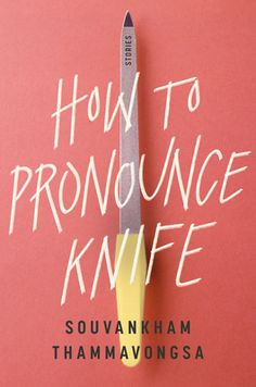 """Read """"How to Pronounce Knife Stories"""" by Souvankham Thammavongsa available from Rakuten Kobo. Named one of the best books of April by The New York Times, Salon, The Millions, and Vogue, and featuring stories that h. Got Books, Books To Read, Kindle, Sensory Details, Best Book Covers, How To Pronounce, Book Week, Open Book, Book Cover Design"""