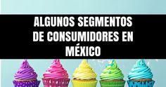 ¿Cuáles son algunos de los Segmentos de consumidores detectados en México? Aquí 15 de ellos. https://mercadotecniacucharadas.blogspot.mx/2016/10/cuales-son-algunos-de-los-segmentos-de.html
