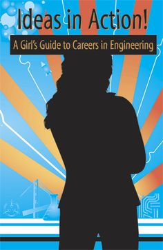 Ideas in Action: A Girl's Guide to Careers in Engineering by Celeste Baine