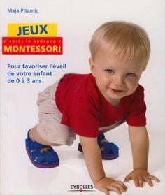 Jeux d'après la pédagogie Montessori pour favoriser l'éveil de votre enfant de 0 à 3 ans. Livre de Maja Pitamic