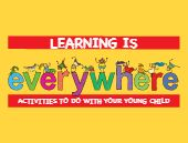 The booklet is full of fun ideas and activities to help parents discover that learning is everywhere. It suggests activities for each calendar month that can be done in a variety of settings. The booklet contains four different levels of activities — infant, toddler, pre-kindergarten,...