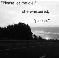 """Suddenly the images weren't of nice things, but of horrors. Him, coming home, covered in blood. Killing her nanny because she was too attached. Torturing her because she defied him. She was almost crying now. """"Please. Make it stop. Please let me die."""" She whispered. """"Please."""""""