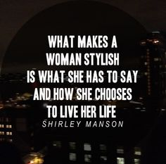 """What makes a woman stylish is what she has to say and how she chooses to live her life."" - Shirley Manson"