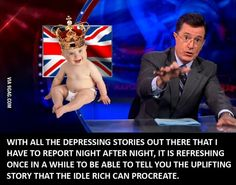 Colbert's views on the Royal Baby. Love it