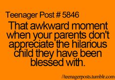 That awkward moment when your parents don't appreciate the hilarious child they have been blessed with.
