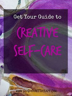 Get a free creative self-care guide which includes a self-assessment, self-care myths, and 8 artsy self-care projects.