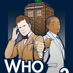 Combining my two favorite shows, Psych and Doctor Who.  Who Dunnit? by Patrick Scullin