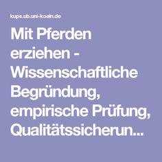 Mit Pferden erziehen - Wissenschaftliche Begründung, empirische Prüfung, Qualitätssicherung - Kölner UniversitätsPublikationsServer Colleges, Research, Science, Parenting