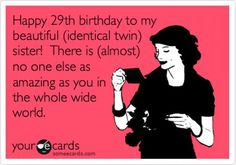 sarcastic birthday wish for twin sister