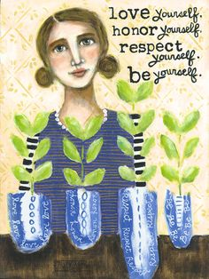 Tending My Garden - love yourself, honor yourself, respect yourself, be yourself.