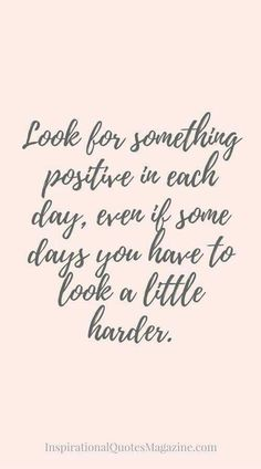 Positivity Quote Pictures look for something positive in each day even if some days Positivity Quote. Here is Positivity Quote Pictures for you. Positivity Quote believe quotes sayings motivational quote motivation happiness positivit. Best Inspirational Quotes, Inspiring Quotes About Life, Great Quotes, Quotes To Live By, Super Quotes, Better Days Quotes, Look Ahead Quotes, Bad Day Quotes, Qoutes About Life