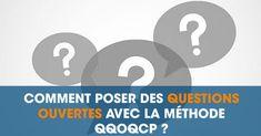 Comment poser des questions ouvertes avec la Méthode QQOQCP ?
