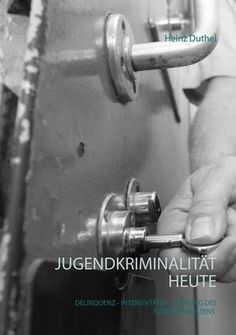 Jugendkriminalität heute   Heinz Duthel