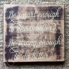 Approximately 12x12.  Be smart enough to know better.  Be strong enough to do better. $20