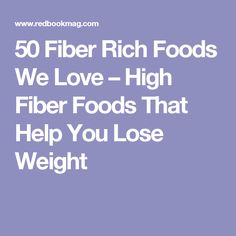 50 Fiber Rich Foods We Love – High Fiber Foods That Help You Lose Weight