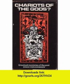 Chariots Of The Gods? Unsolved Mysteries Of The Past Erich Von Daniken ,   ,  , ASIN: B000QRFE80 , tutorials , pdf , ebook , torrent , downloads , rapidshare , filesonic , hotfile , megaupload , fileserve